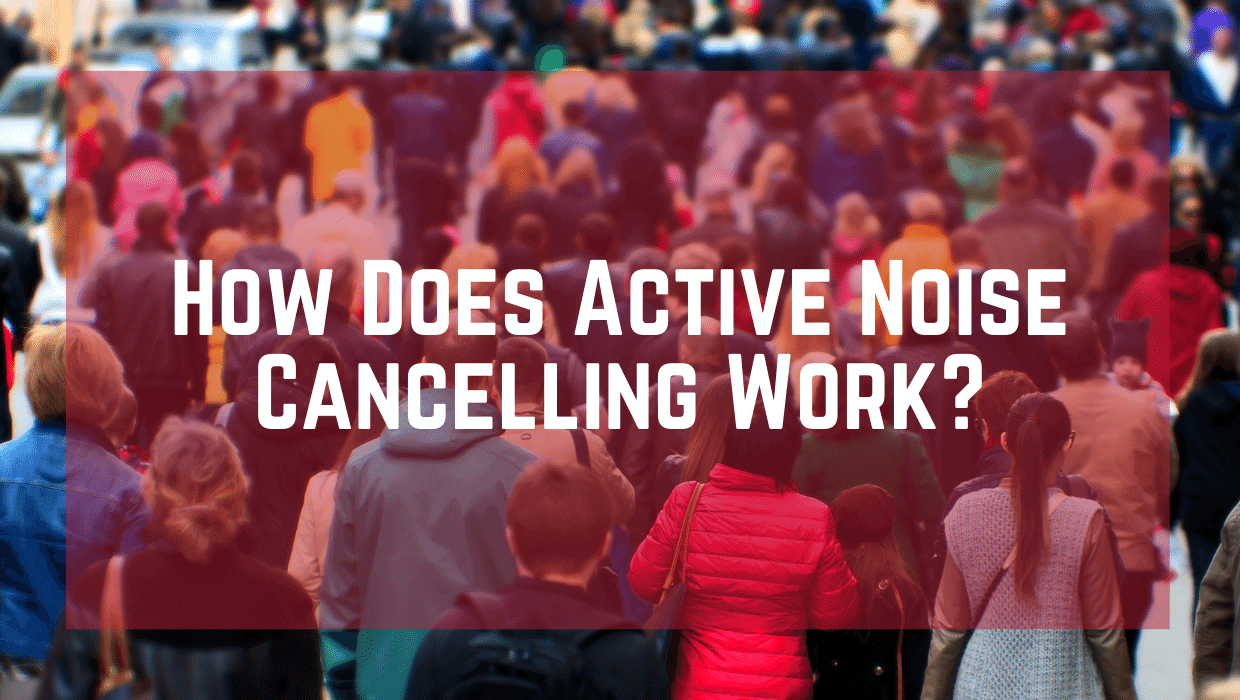 How Does Active Noise Cancelling Work?