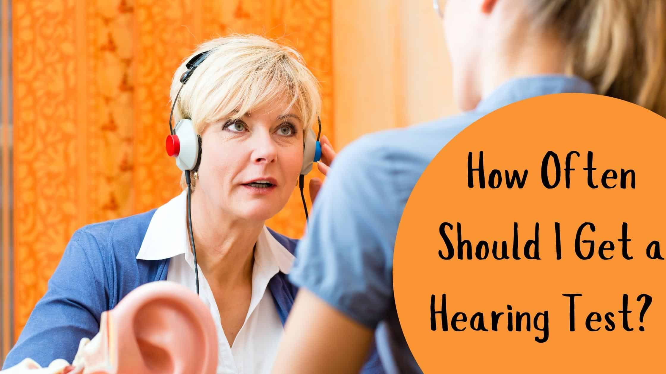 How Often Should I Get a Hearing Test?