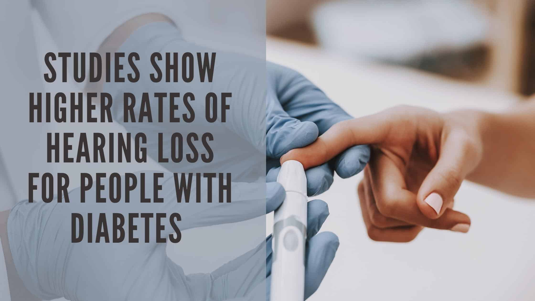 Studies Show Higher Rates of Hearing Loss for People with Diabetes(1)