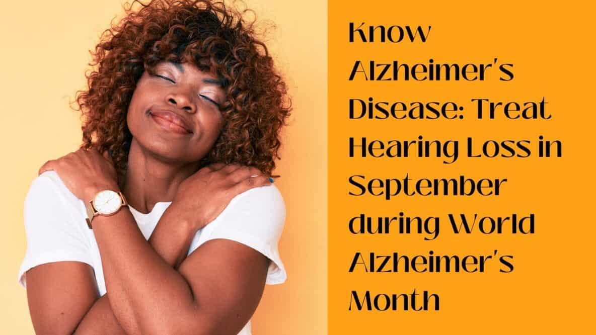 Know Alzheimer's Disease Treat Hearing Loss in September during World Alzheimer's Month(1)